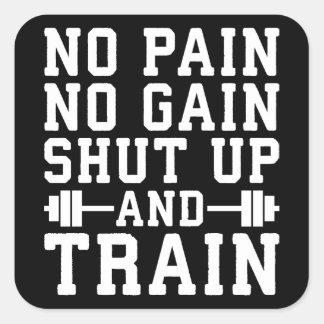 Pegatina Cuadrada Ningún dolor ningún aumento, cerró y entrena - a