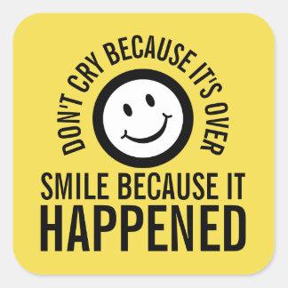 Pegatina Cuadrada No llore porque está sobre sonrisa que sucedió
