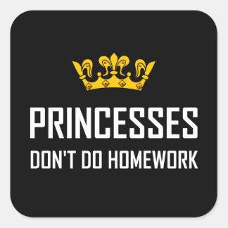 Pegatina Cuadrada Princesas Do Not Do Homework