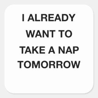 Pegatina Cuadrada quiero ya tomar una siesta mañana
