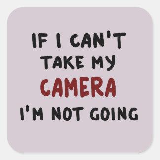 Pegatina Cuadrada Si no puedo tomar mi cámara…