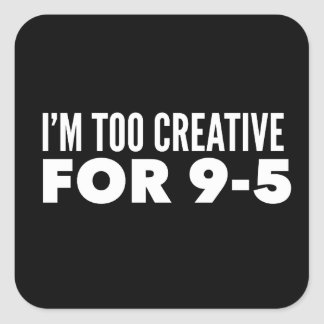 Pegatina Cuadrada Soy demasiado creativo para 9-5
