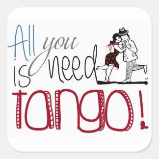 Pegatina Cuadrada Toda lo que usted necesita es cita del tango