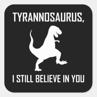 Pegatina Cuadrada Todavía creo el Tyrannosaurus Rex