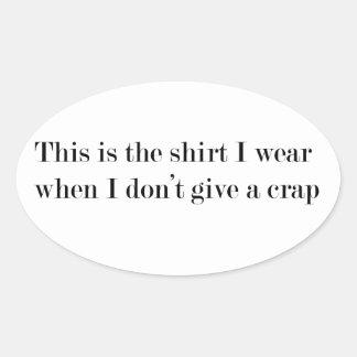 """Pegatina Ovalada """"Ésta es la camisa que llevo cuando…"""" DIVERTIDO"""