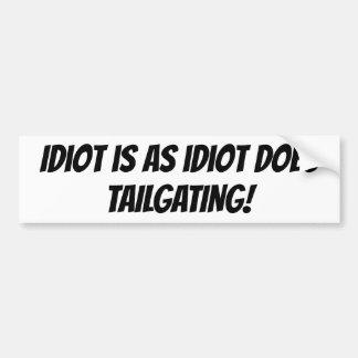 Pegatina Para Coche El idiota es mientras que el idiota hace a la