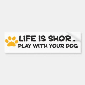 Pegatina Para Coche La vida es juego corto con su perro