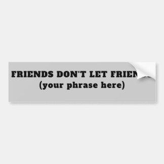 Pegatina Para Coche Los amigos no dejan a los amigos (su frase)