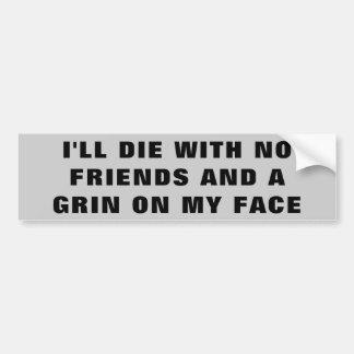 Pegatina Para Coche Moriré sin amigos y una mueca en mi cara