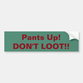 Pegatina Para Coche ¡Pantalones para arriba! ¡No saquee! bumpersticker