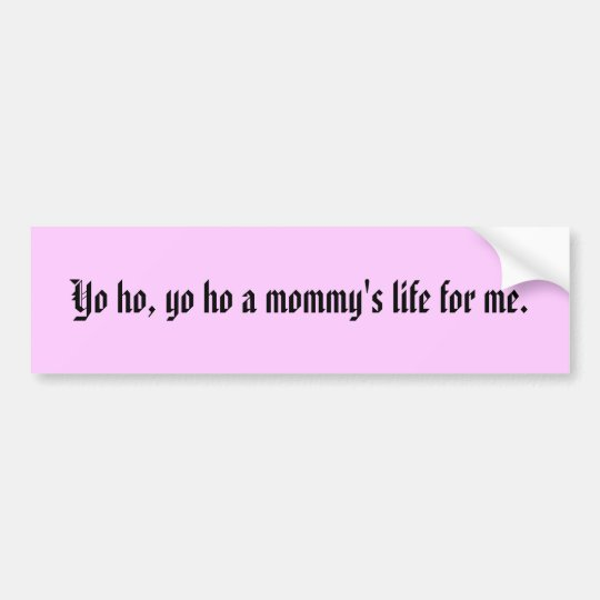 Pegatina Para Coche Yo ho, yo ho la vida de una mamá para mí