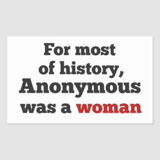 Pegatina Rectangular For most of history, Anonymous was a woman