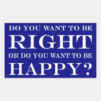 Pegatina Rectangular ¿Usted quiere tener razón o feliz? 028