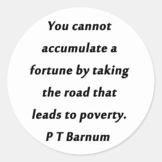 Pegatina Redonda Acumule una fortuna - P T Barnum