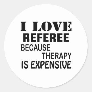 Pegatina Redonda Amo al árbitro porque la terapia es costosa