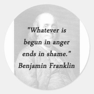 Pegatina Redonda Comenzado en la cólera - Benjamin Franklin