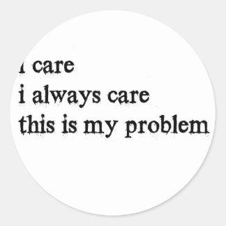 Pegatina Redonda cuido cuidado de i siempre que éste es mi problem2