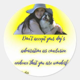 Pegatina Redonda No acepte la admiración de su perro