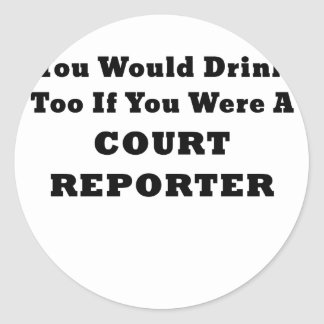 Pegatina Redonda Usted bebería también si usted era reportero de