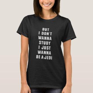 Pero. No quiero estudiar, yo apenas quiero ser un Camiseta