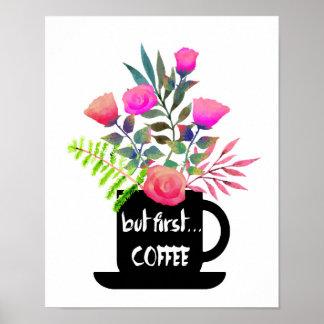 Pero primer café con el poster de los rosas de la póster