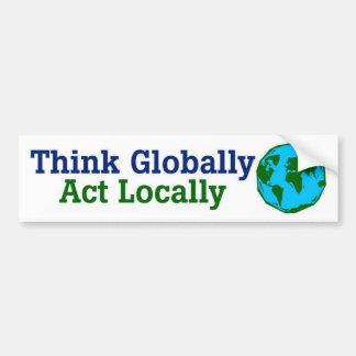 Piense global, acto localmente pegatina para coche