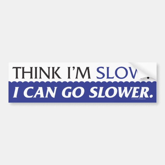 Piense que soy lento - pegatina para el pegatina para coche