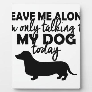 Placa Expositora déjeme solo, yo están hablando con mi perro hoy