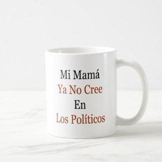 Políticos de mamá Ya No Cree En Los del MI Taza De Café