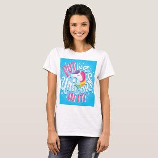 ¡Ponga un unicornio en él! Camiseta