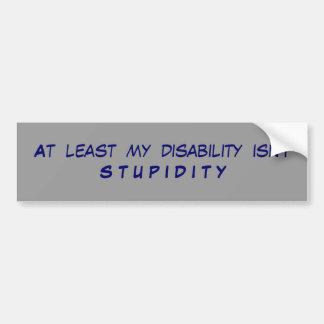 Por lo menos mi incapacidad no es S T U P I D I T  Pegatina Para Coche