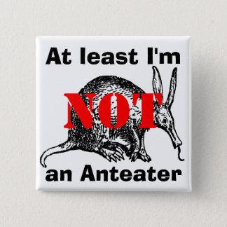¡Por lo menos no soy un Anteater! Chapa Cuadrada