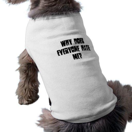 ¿Por qué cada uno me odia? Camisetas De Mascota