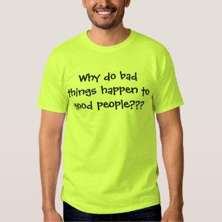 ¿Por qué las malas cosas suceden a la buena gente? Camisetas