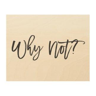 ¿Por qué no? Arte de madera de la pared de la cita