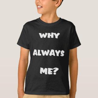 ¿Por qué siempre yo? Regalos divertidos del refrán Camiseta