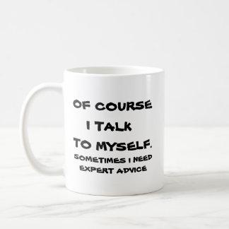Por supuesto hablo conmigo mismo taza de café