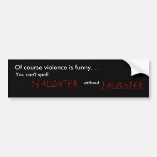 Por supuesto la violencia es divertida. , Usted no Pegatina Para Coche