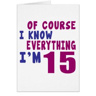 Por supuesto sé que todo soy 15 tarjeta de felicitación