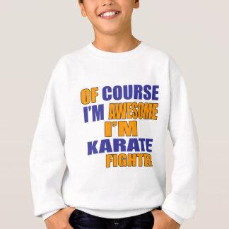 Por supuesto soy combatiente del karate sudadera