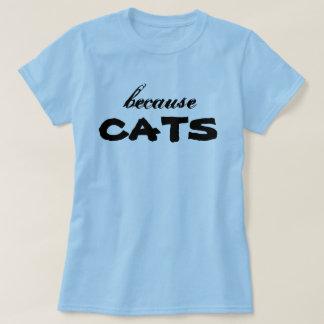 Porque camiseta de los gatos