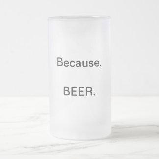 Porque, CERVEZA. Taza de cerveza helada