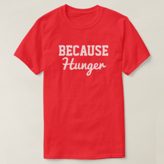 Porque hambre camiseta