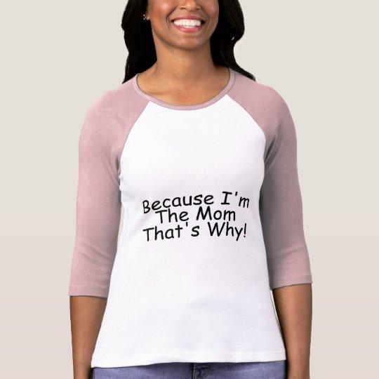 Porque Im la mamá que es por qué Camiseta