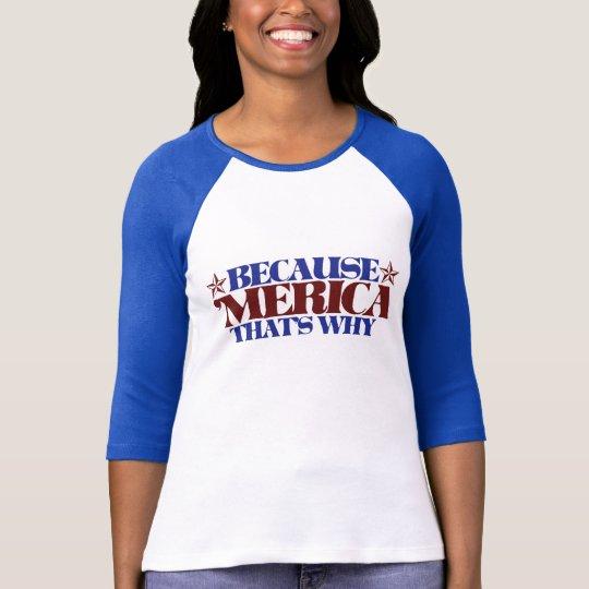 Porque MERICA que es por qué Camiseta