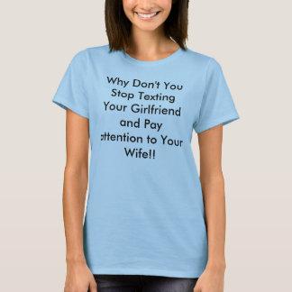 Porqué no lo hace usted parada Texting su novia y… Camiseta