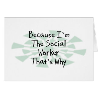 Porque soy el asistente social tarjeta de felicitación