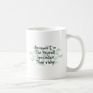 Porque soy el especialista de la nómina de pago taza de café