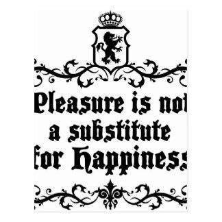 Postal El placer no es Asubstitute para la felicidad