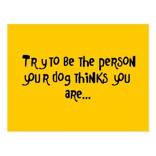 Postal Intente ser la persona que su perro piensa U R
